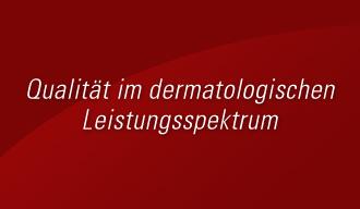 Qualität im dermatologischen Leistungsspektrum